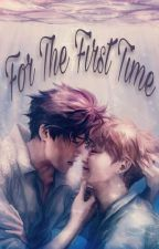 For The First Time [HUNHAN] by HunHunLu