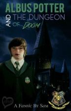 Albus Potter and the Dungeon of Doom by Sam_must_luv_reading
