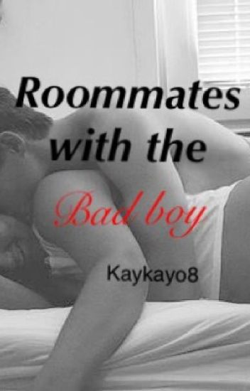 Roommates with the bad boy