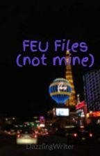 FEU Files (not mine) by DazzlingWriter