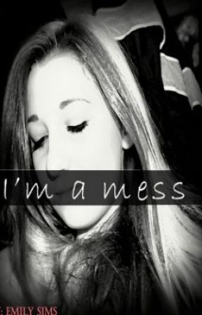 I'm a mess. by chantingemily