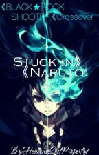 Stuck In Naruto : BOOK 1 Light up the Darkness by HeavensLostProperty1