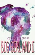 Big Girl and I by garnasee