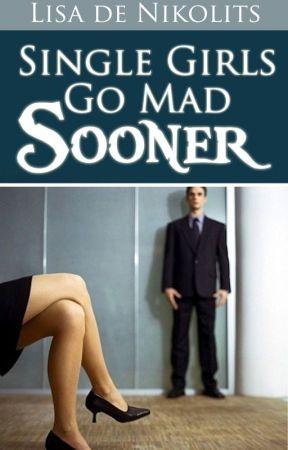 Single Girls Go Mad Sooner by LisadeNikolits