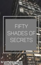 Fifty Shades of Secrets by LateNightsLongWords