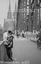 El arte de enamorar {editando} by Mimundoby_sol21