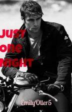 Just One Night (Rewritten) by EmilyOller5