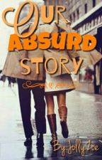 Our Absurd story by JollyZoe