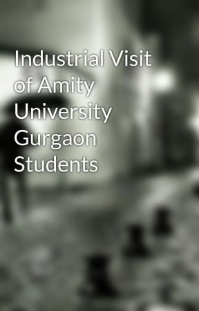 Industrial Visit of Amity University Gurgaon Students
