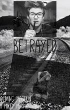 Betrayed. (Mikey Murphy fanfic) by Living-Magcon