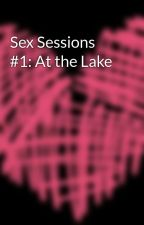 Sex Sessions #1: At the Lake by SPGreenWriterIII