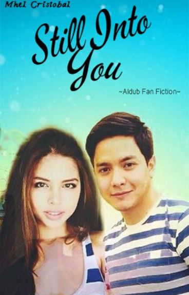 "Still Into You ""ALDUB"" (Soon To Be Published Under FPH)"