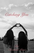 Catching You- Lesbian Story by mineli18dew