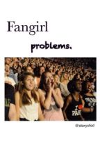Fangirl problems. by storyofod
