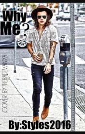 WHY ME??? A Harry Styles fan-fiction by styles2016