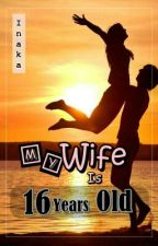 My Wife is 16 Years Old (revisi) by Inaka13