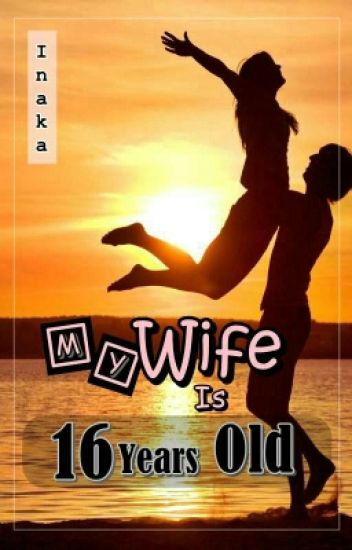 My Wife is 16 Years Old (revisi)