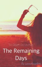The Remaining Days by justanothergirl1314