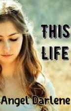 This Life by AngelDarlene8