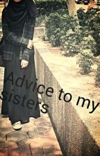 Advice to my sisters by proudmuslimah09