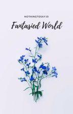 Fantasied World by NothingToSay10