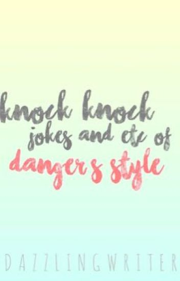 Knock knock jokes etc. of Danger's Style