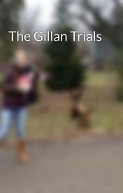 The Gillan Trials by neonnewsie