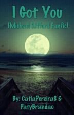 I Got You ♥★ (Michael Clifford fanfic) by CatiPereira