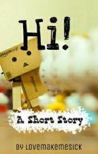 Hi! (One Shot Story) #Wattys2015 by lovemakemesick