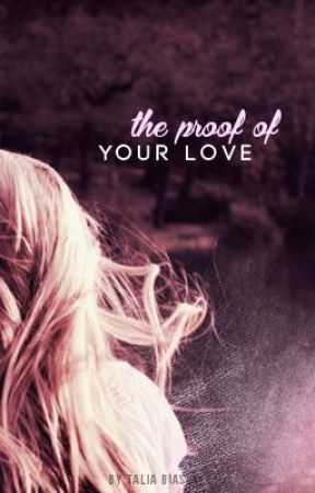 The Proof Of Your Love by YouHadMeAt_Believe