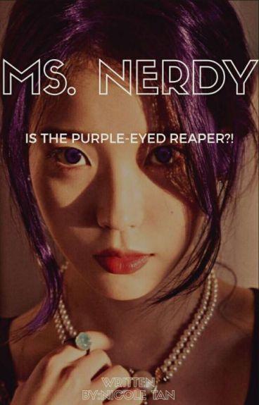 MS. NERDY is the.. PURPLE-EYED REAPER?!