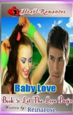 BABY LOVE By: Reinarose (Last book : LET THE LOVE BEGIN) (complete) by HeartRomances