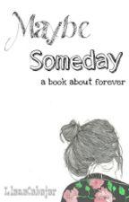 Maybe Someday by LlanaCabajar