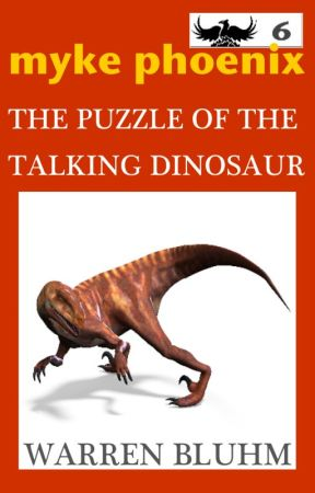 Myke Phoenix 6: The Puzzle of the Talking Dinosaur by WarrenBluhm
