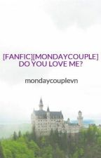 [FANFIC][MONDAYCOUPLE] DO YOU LOVE ME? by quynhbo0411
