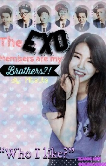 The Exo Member's are my brothers?! (Exo Fanfic)