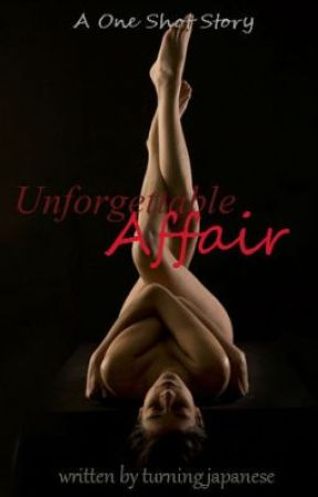 Unforgettable Affair ( A One Shot Story) by turning_japanese