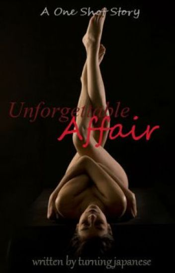 Unforgettable Affair ( A One Shot Story)