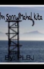I'm Sorry. Mahal kita (Taglish) by princesslouisejover7