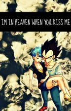 ♥Im in heaven when you kiss me ♥ ( Vegeta x Bulma) [Completa Pero En Edicion ❤] by andihipster