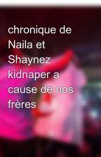 chronique de Naila et Shaynez  kidnaper a cause de nos frères by _MOWGLI_95