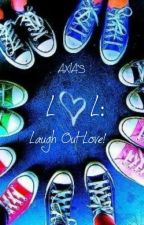 LOL: Laugh Out Love! by Axiaaaaaa