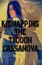 Kidnapping the Tycoon Cassanova [HIATUS] by ishipLUHANwithme