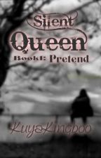 SILENT QUEEN Book1: Pretend *EDITING* by kuyakingboo