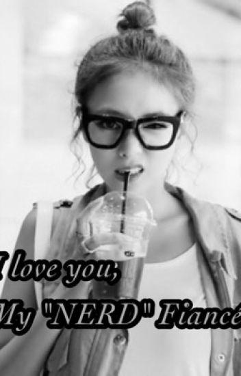 I Love You, My 'Nerd' Fiancé
