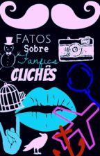 Fatos sobre fanfics clichês by LarrieIludida_