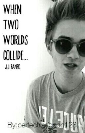 When two worlds collide... (J.J fanfic) by perfectmagcon123