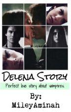 DELENA STORY by MileyAminah