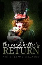 The Mad Hatter's Return(#Wattys 2015) by MysteryMargo