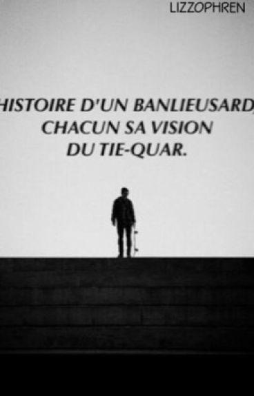 Histoire d'un banlieusard, chacun sa vision du tie-quar.